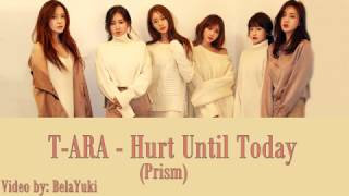 T-ARA Hurt Until Today (Prism) Lyrics [ENG+ROM+HANGUL] MP3