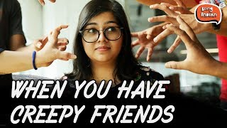 When You Have Creepy Friends - Being Nuts | Being Indian