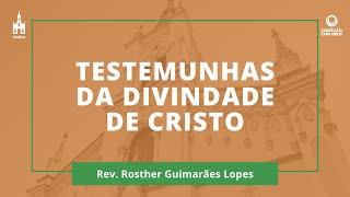 Testemunhas Da Divindade De Cristo - Rev. Rosther Guimarães Lopes - Conexão Com Deus - 27/07/2020