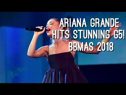 ARIANA GRANDE HITS A STUNNING G5 IN NTLTC BBMAS 2018!