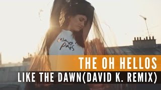 The Oh Hellos - Like The Dawn (David K. Remix) (Official Music Video)