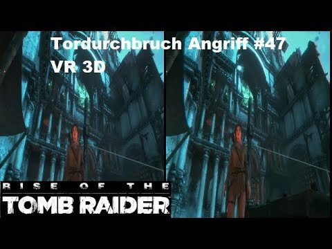 Rise of The Tomb Raider Tordurchbruch Angriff #47 VR 3D