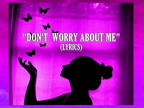 DON'T WORRY ABOUT ME -LYRICS