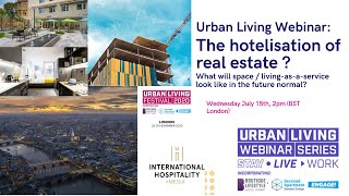 Urban Living Webinar 7: The hotelisation of real estate