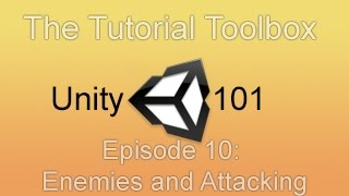 Unity 101 - Episode 10: Enemies and Attacking (1)