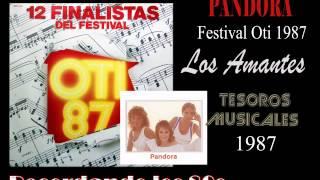 Pandora - Festival Oti 1987 - Tema (Los Amantes)