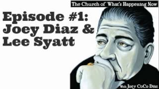 The Church Of What's Happening Now: #001 - Joey Diaz and Lee Syatt - Church Is In Session