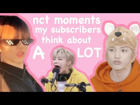 nct moments my subscribers and I think about a lot