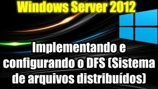 Windows Server 2012 - Implementando e configurando o DFS (Sistema de arquivos distribuídos)