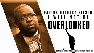 """CWC SDA featuring Pastor Gregory Nelson -  """"I Will Not Be Overlooked"""""""