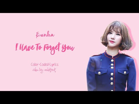 Eunha - I Have To Forget You (Cover) (Color-Coded-Lyrics (Han/Rom/Eng))