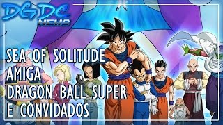 Sea of Solitude, Amiga, Dragon Ball Super e Convidados - DGDC NEWS #124