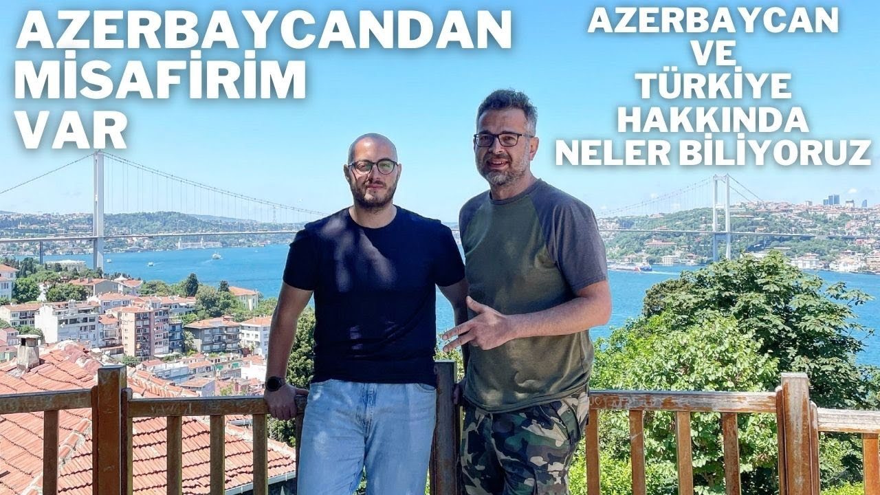 Azerbaycandan misafirim var. İstanbuldan memnun kaldımı?