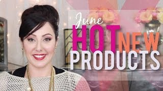 Hot NEW Products - June | Makeup Geek