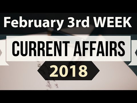 (English) February 2018 Current Affairs 3rd week part 1 - UPSC/IAS/SSC/IBPS/CDS/RBI/SBI/NDA/CLAT/KVS