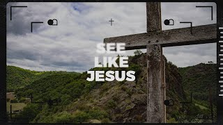 See Like Jesus - Week Six | Pastor Chris Morante