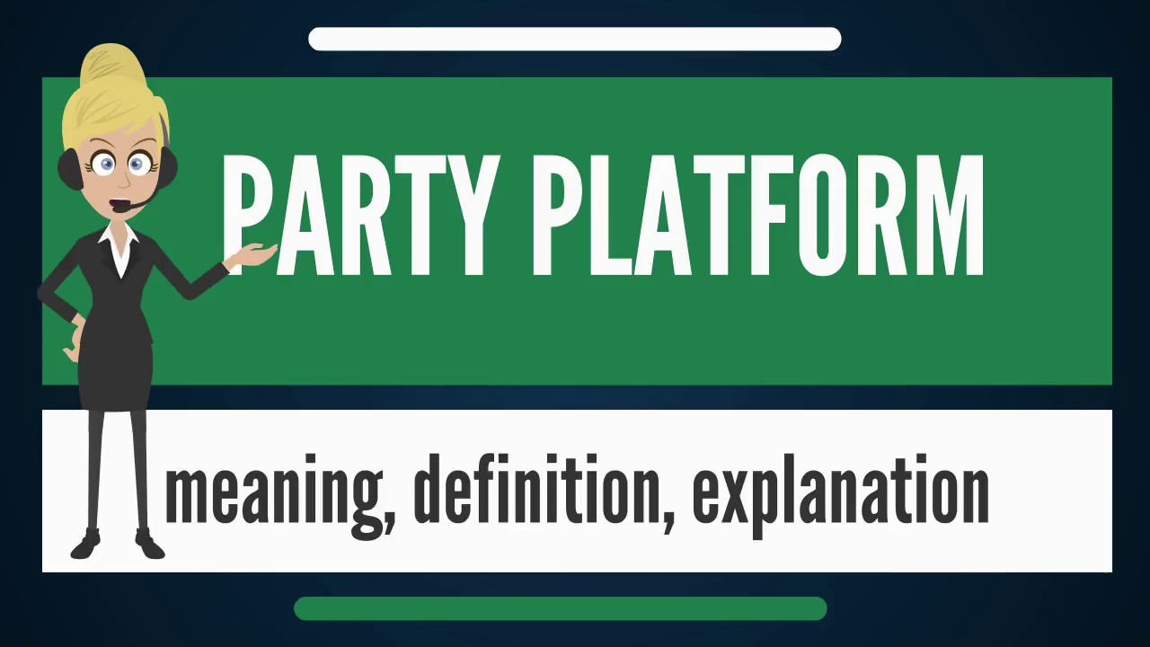 What Does PARTY PLATFORM Mean Meaning Explanation The Audiopedia