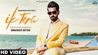 NI IK TERA SUIT NI IK TERI CHAAL : Maninder Buttar (Official Video Song )| Punjabi Love Song