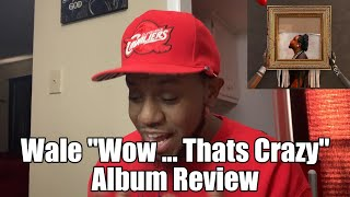 """Wale """"Wow ...Thats Crazy"""" Album Review"""