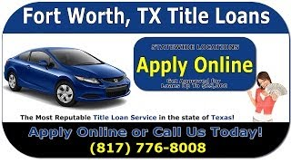 Fort Worth Title Loans - Fast Car Title Loan Approvals