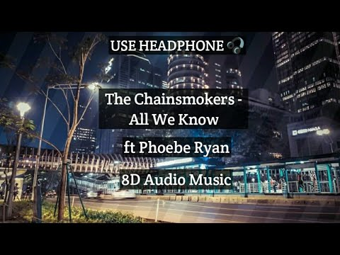 the-chainsmokers---all-we-know-ft-phoebe-ryan-with-lyric-(8d-audio-version)