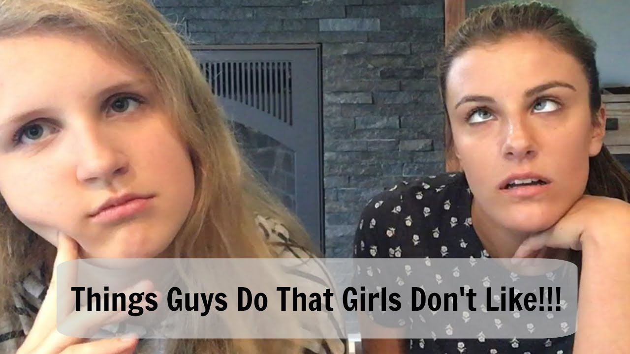 Things Guys Do That Girls Dont Like!! - YouTube