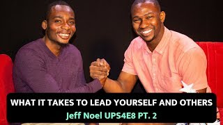 What it Takes to Lead others and Yourself | Jeff Noel | Unlimited Power Show S4E8 PT 2