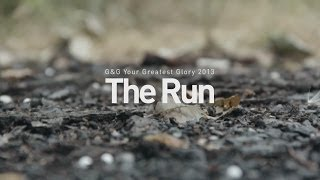 [ G&G Your Greatest Glory 2013 Video Contest ] The Run