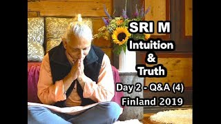 Sri M - 'Intuition and Truth' - Q&A Session on Day 2 - Part 4, Finland July 2019