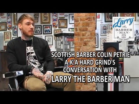 Scottish Barber Colin Petrie A.K.A Hard Grind's Conversation With Larry The Barber Man