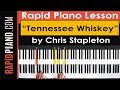 """How To Play """"Tennessee Whiskey"""" by Chris Stapleton - Piano Tutorial & Lesson"""