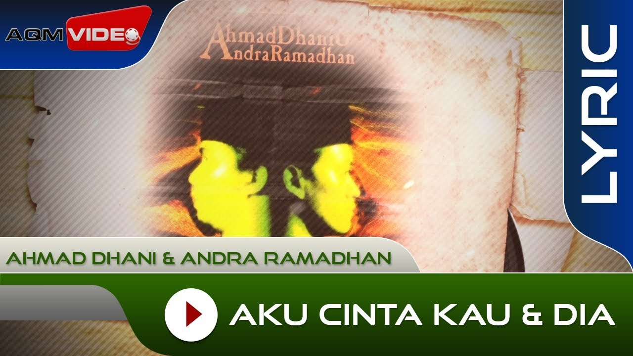 Ahmad Dhani & Andra Ramadhan - Aku Cinta Kau & Dia ...