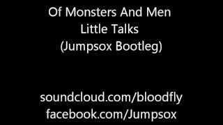 Of Monsters And Men - Little Talks (Jumpsox Bootleg)