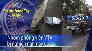 HGTV   Tin tức Đông Tây 24 giờ: Nhóm phóng viên VTV bị nghiền nát máy quay - 15/6/2017