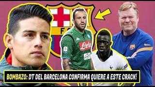 🚨 BOMBAZO: DT del Barcelona CONFIRMA Quiere a Este CRACK!   JAMES Vuelve a ESPAÑA   OSPINA Fichaje
