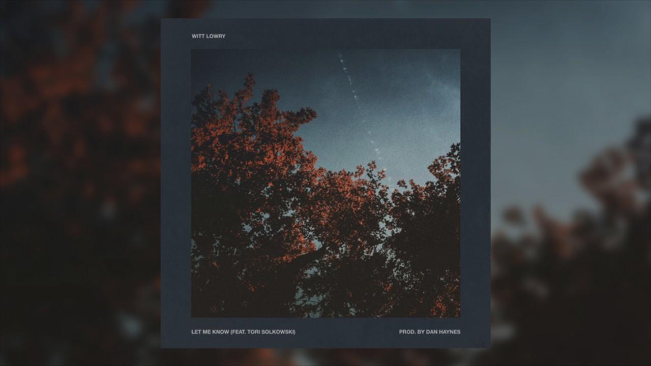 Witt Lowry - Let Me Know (feat  Tori Solkowski)
