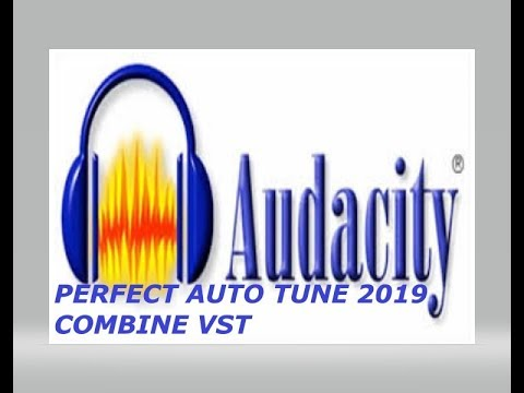 AUDACITY PERFECT AUTO TUNE EFFECT NEW COMBINE VST 2019