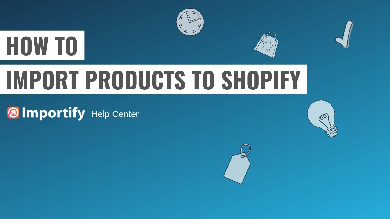 How to import products to Shopify using Importify