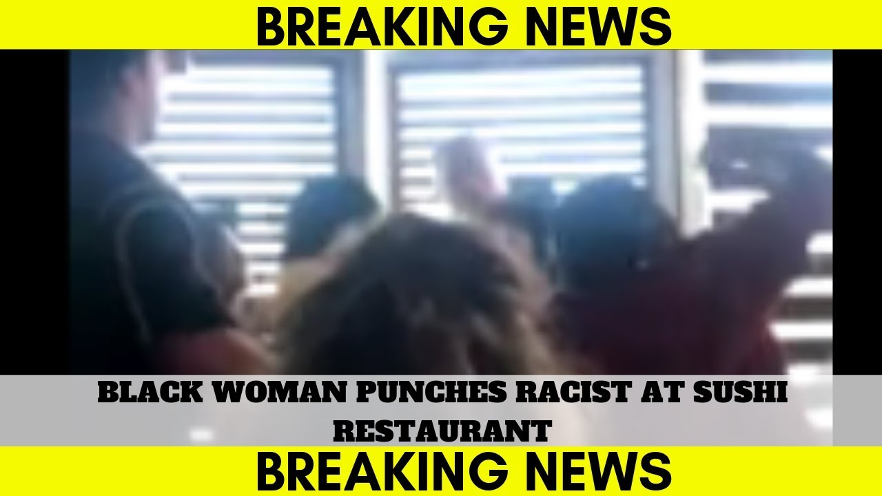Black Woman Lays Hands On White Man Hurling Racist Slurs At Sushi Spot