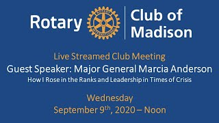 Rotary club of madison september 9th meeting guest speaker major general marcia andersonhow i rose in the ranks and leadership times crisisguest speake...