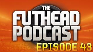 The Futhead Podcast Episode 43