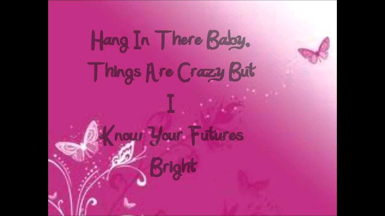 """Hang in there baby (theme from """"good luck charlie"""") bridgit."""