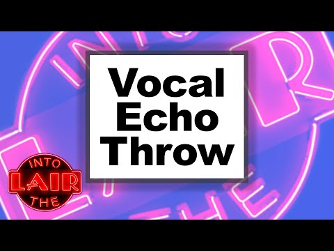 Vocal Echo Throw – Into The Lair #224