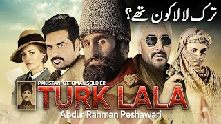 Turk Lala   Who was Abdur Rahman Peshawari?   Upcoming Pak-Turk Serial   YTUrdu