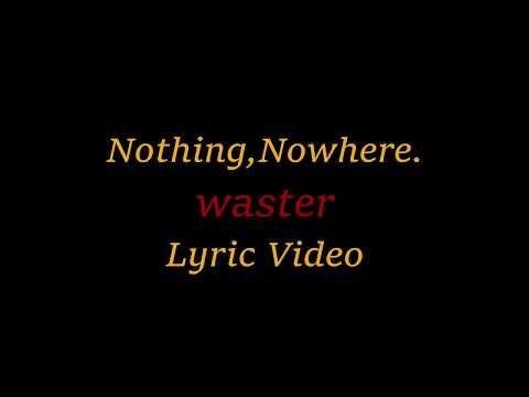 Nothing,Nowhere. Waster Lyric Video