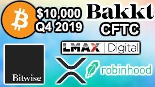 Bitcoin $10K Q4 2019 - CFTC Bakkt - Bitwise Fake BTC Volume - Andrew Yang Crypto - XRP Robinhood
