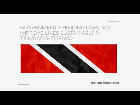 Government Spending Does Not Improve Lives Sustainably In Trinidad & Tobago