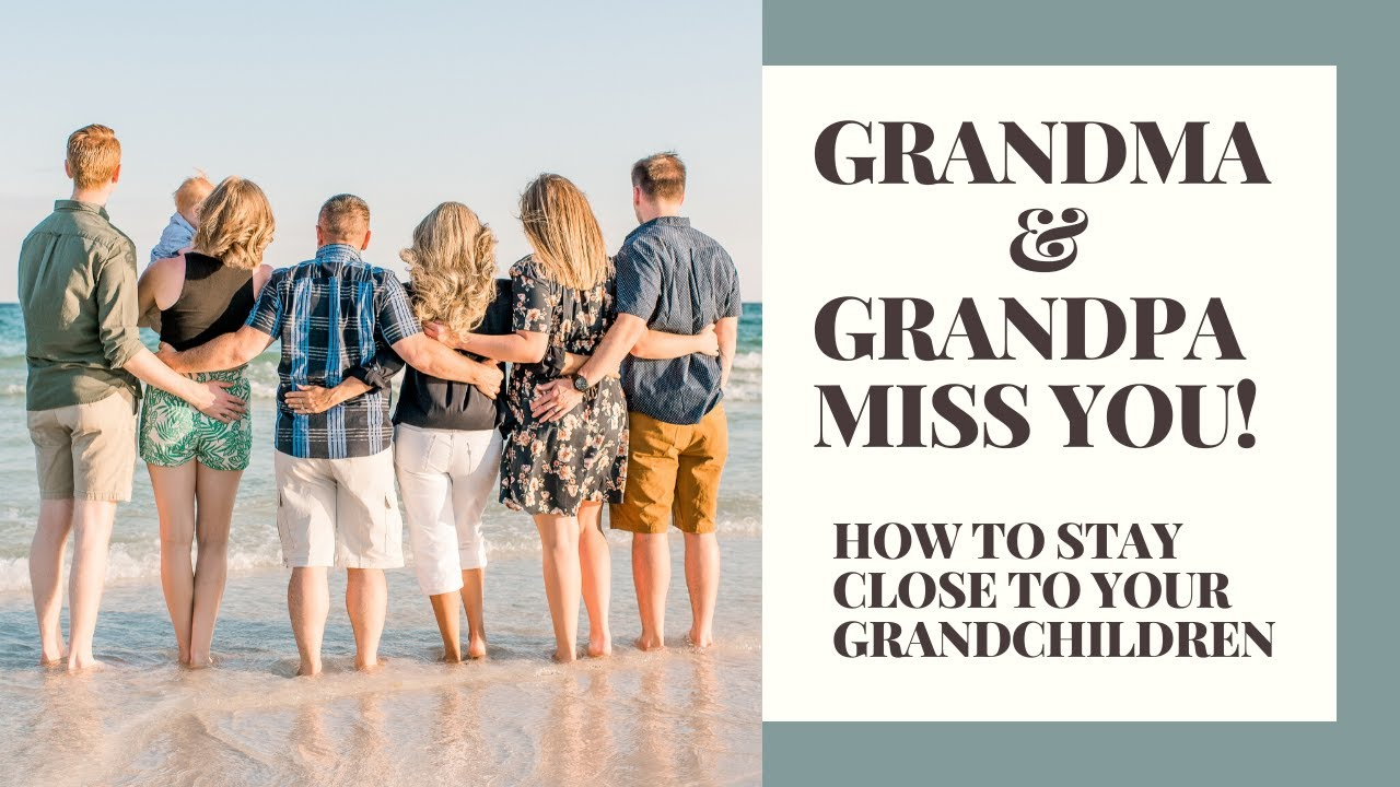 HOW TO STAY CLOSE TO YOUR GRANDCHILDREN WHEN YOU LIVE FAR AWAY