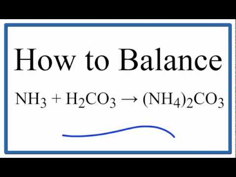 How To Balance NH3 + H2CO3 = (NH4)2CO3 (ammonia Plus Carbonic Acid)