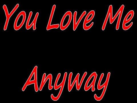 You Love Me Anyway - Karaoke - Always Glorify God!!!
